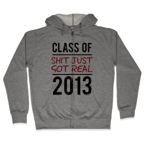Class of 2013 (Shit Just Got REAL) (Tank) Zip Hoodie