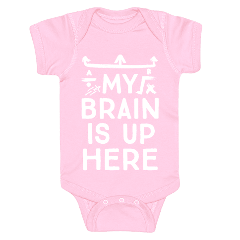 My Brain Is Up Here Baby Onesy