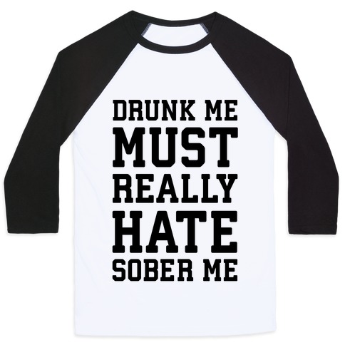 Drunk Me Must Really Hate Sober Me Baseball Tee