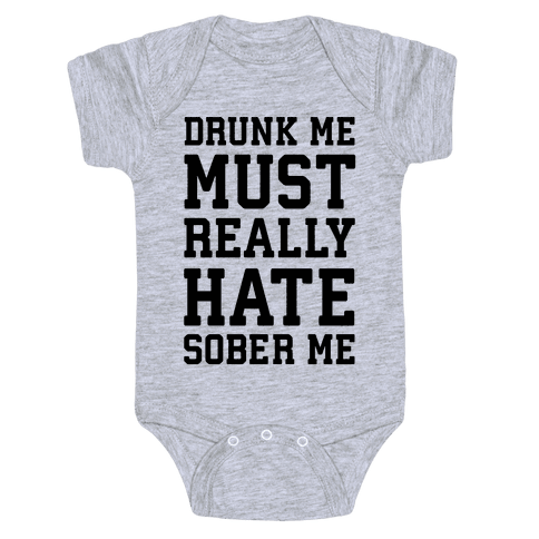 Drunk Me Must Really Hate Sober Me Baby Onesy