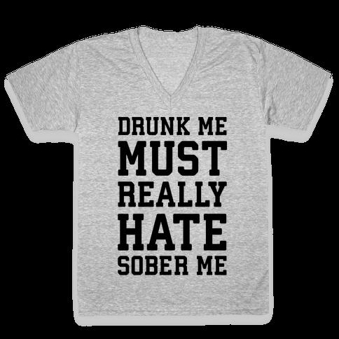 Drunk Me Must Really Hate Sober Me V-Neck Tee Shirt