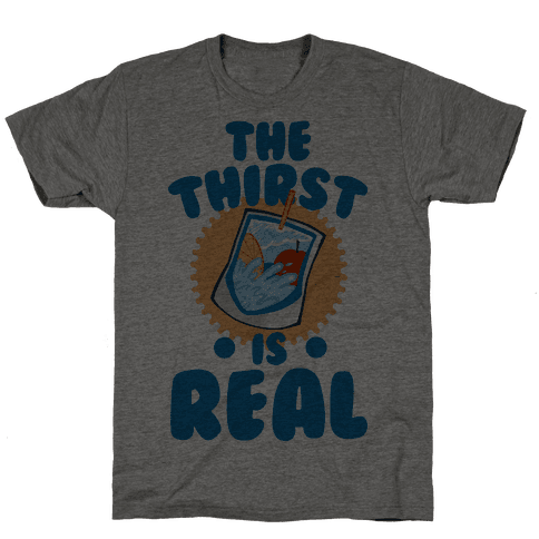 The Thirst is Real Mens T-Shirt