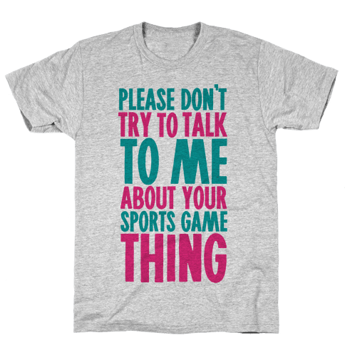 Please Don't Try to Talk to Me About Your Sports Game Thing Mens T-Shirt