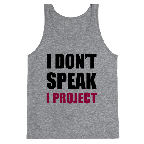 I Don't Speak, I Project Tank Top