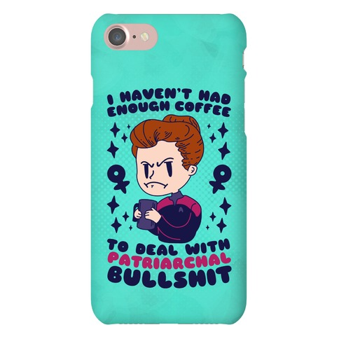 I Haven't Had Enough Coffee To Deal With Patriarchal Bullshit Phone Case
