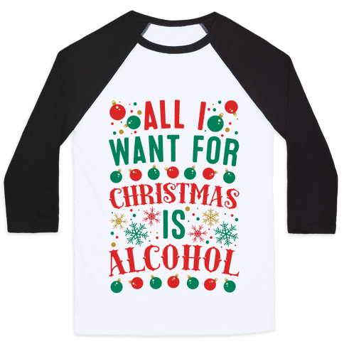 All I Want For Christmas Is Alcohol Baseball Tee