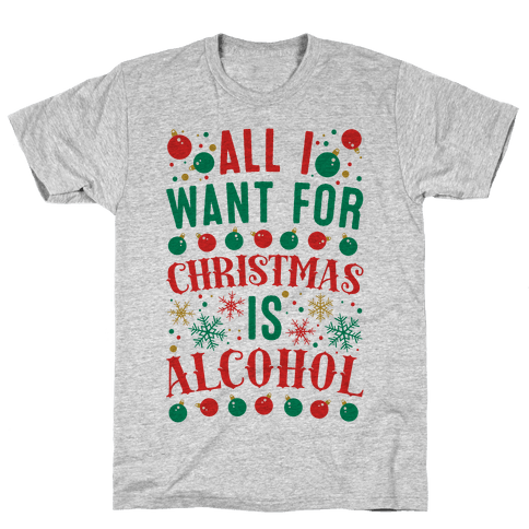 All I Want For Christmas Is Alcohol Mens T-Shirt