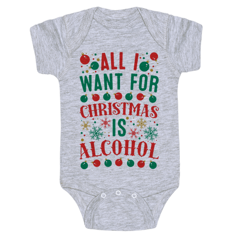 All I Want For Christmas Is Alcohol Baby Onesy