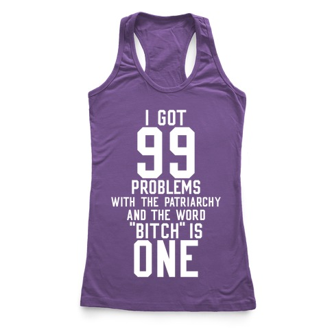 99 Problems With The Patriarchy Racerback Tank Top