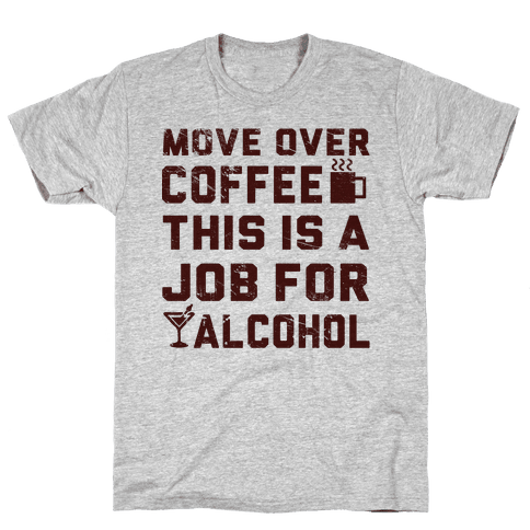 Move Over Coffee Mens T-Shirt