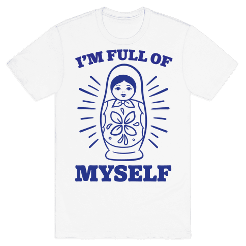 I'm Full Of Myself Mens T-Shirt