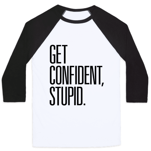 Get Confident, Stupid Baseball Tee