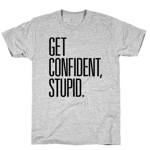 Get Confident, Stupid Mens T-Shirt