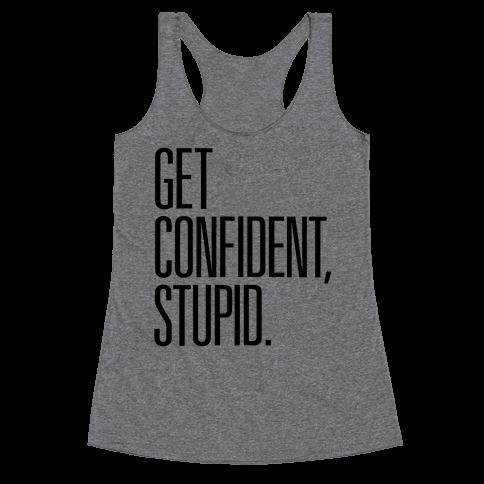 Get Confident, Stupid Racerback Tank Top