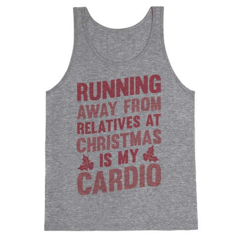 Running Away From Relatives At Christmas Is My Cardio Tank Top