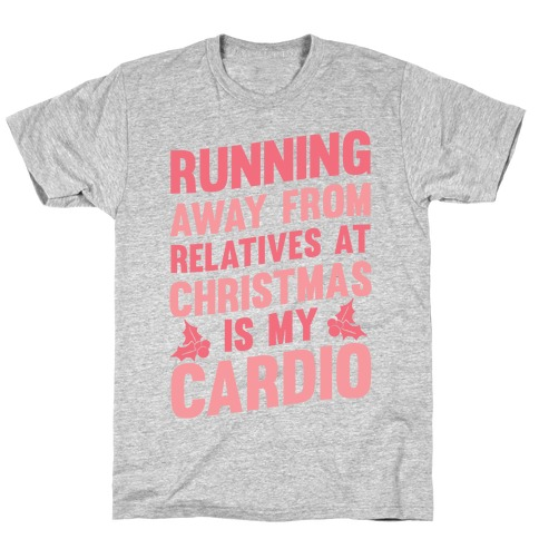Christmas Running Top.Running Away From Relatives At Christmas Is My Cardio T Shirt Lookhuman