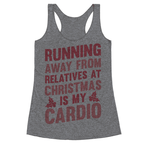 Running Away From Relatives At Christmas Is My Cardio Racerback Tank Top