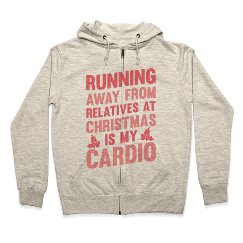 Running Away From Relatives At Christmas Is My Cardio Zip Hoodie