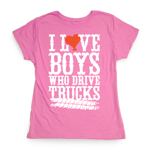 I Love Boys Who Drive Trucks Womens T-Shirt