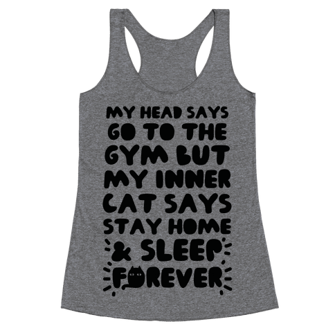 My Head Says Go To The Gym But My Inner Cat Says Stay Home Racerback Tank Top
