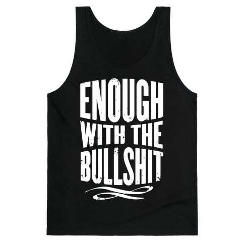 Enough With The Bullshit Tank Top
