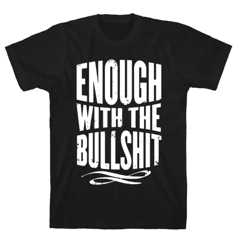 Enough With The Bullshit Mens T-Shirt