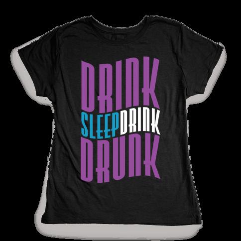 DRINK SLEEP DRINK DRUNK Womens T-Shirt