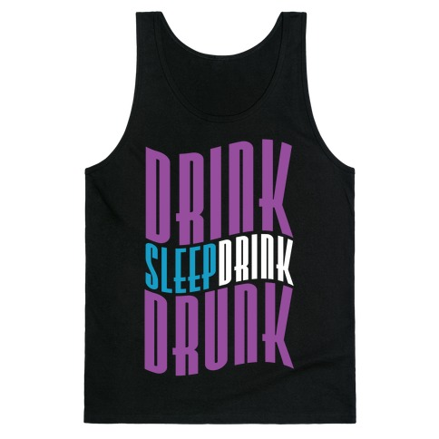 DRINK SLEEP DRINK DRUNK Tank Top