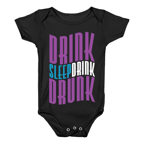DRINK SLEEP DRINK DRUNK Baby Onesy