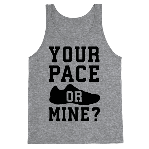 Your Pace Or Mine? Tank Top