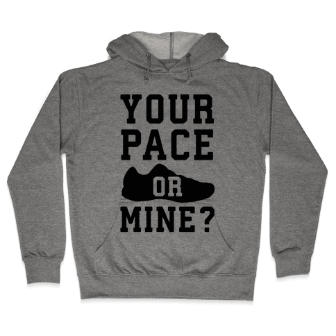 Your Pace Or Mine? Hooded Sweatshirt