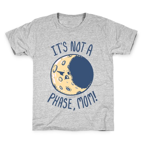 It's Not a Phase, Mom! Kids T-Shirt
