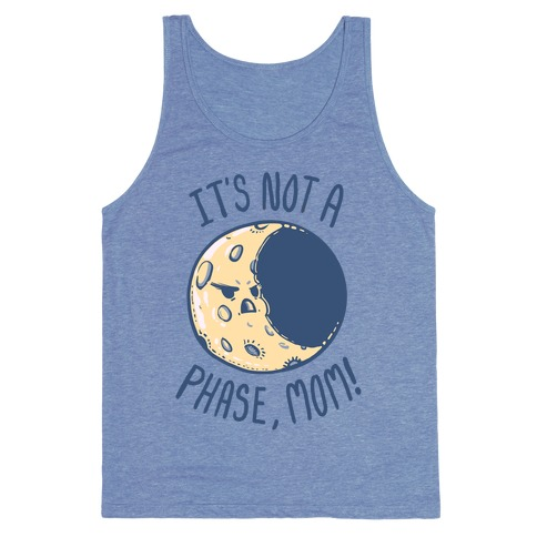 It's Not a Phase, Mom! Tank Top