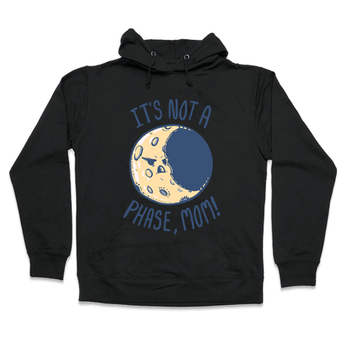 It's Not a Phase, Mom! Hooded Sweatshirt