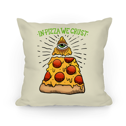 In Pizza We Crust Pillow