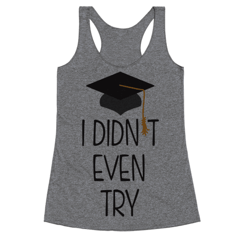Didn't Even Try (Tank) Racerback Tank Top