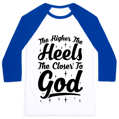 The Higher The Heels The Closer To God Baseball Tee