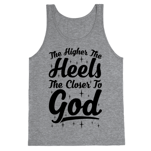 The Higher The Heels The Closer To God Tank Top