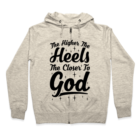 The Higher The Heels The Closer To God Zip Hoodie