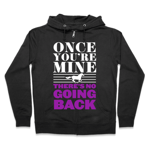 Once You're Mine There's No Going Back Zip Hoodie