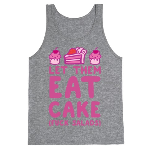 Let Them Eat Cake (F*** Salads) Tank Top
