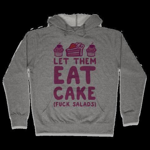 Let Them Eat Cake (F*** Salads) Hooded Sweatshirt