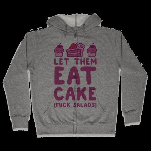 Let Them Eat Cake (F*** Salads) Zip Hoodie