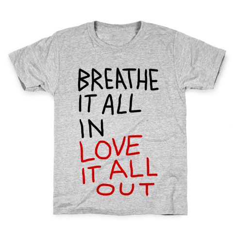 Breathe It All In Love It All Out Kids T-Shirt