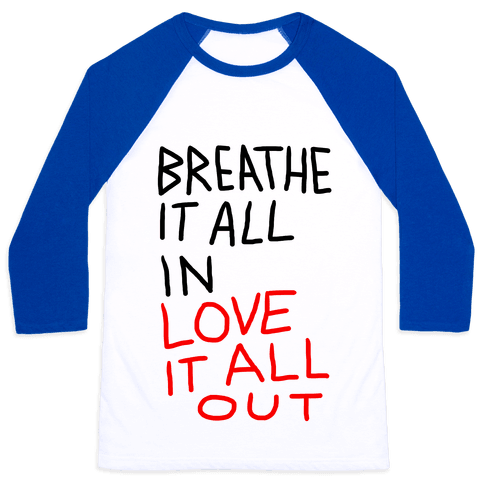 Breathe It All In Love It All Out Baseball Tee
