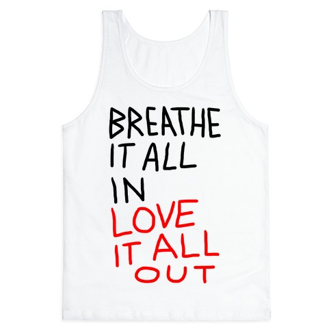 Breathe It All In Love It All Out Tank Top