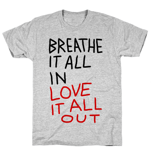 Breathe It All In Love It All Out Mens T-Shirt