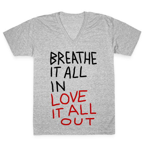 Breathe It All In Love It All Out V-Neck Tee Shirt