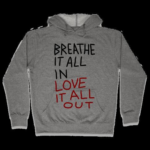 Breathe It All In Love It All Out Hooded Sweatshirt