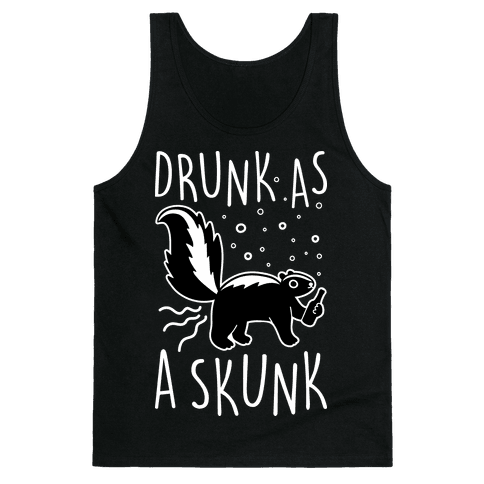 Drunk As A Skunk Tank Top